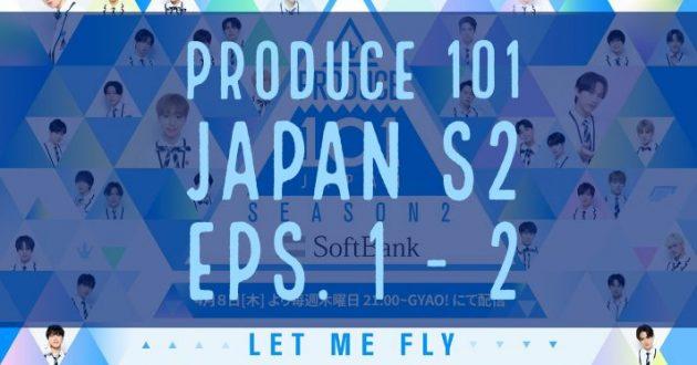 PRODUCE 101 JAPAN S2: EPS. 1-2